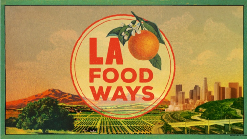 LA FOODWAYS-A New Food Documentary from KCET - EatSeeGo